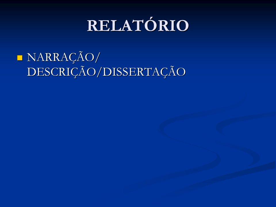 RELATÓRIO NARRAÇÃO/ DESCRIÇÃO/DISSERTAÇÃO NARRAÇÃO/ DESCRIÇÃO/DISSERTAÇÃO