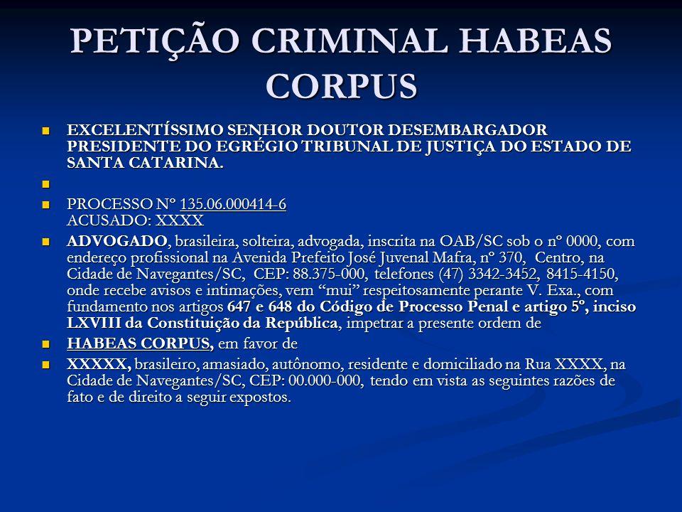 PETIÇÃO CRIMINAL HABEAS CORPUS EXCELENTÍSSIMO SENHOR DOUTOR DESEMBARGADOR PRESIDENTE DO EGRÉGIO TRIBUNAL DE JUSTIÇA DO ESTADO DE SANTA CATARINA. EXCEL