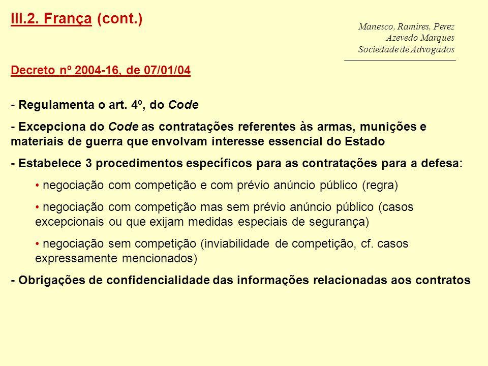 Manesco, Ramires, Perez Azevedo Marques Sociedade de Advogados Decreto nº 2004-16, de 07/01/04 - Regulamenta o art. 4º, do Code - Excepciona do Code a