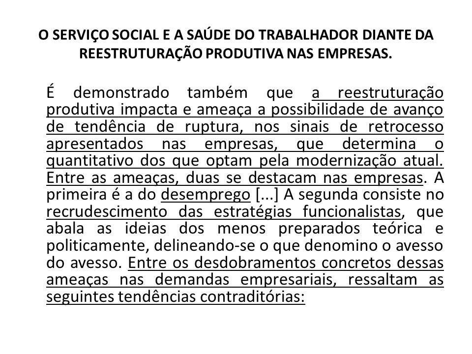 O SERVIÇO SOCIAL E A SAÚDE DO TRABALHADOR DIANTE DA REESTRUTURAÇÃO PRODUTIVA NAS EMPRESAS. É demonstrado também que a reestruturação produtiva impacta