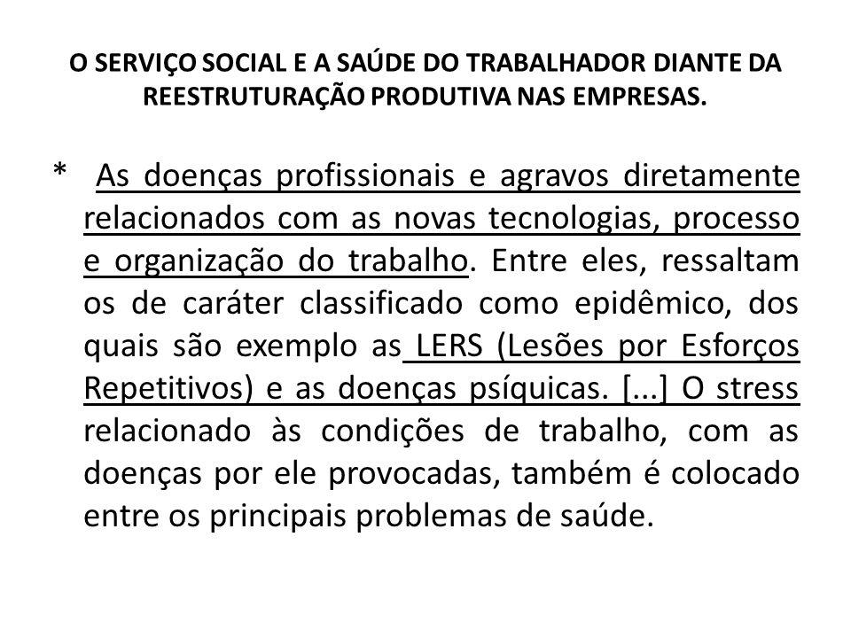 O SERVIÇO SOCIAL E A SAÚDE DO TRABALHADOR DIANTE DA REESTRUTURAÇÃO PRODUTIVA NAS EMPRESAS. * As doenças profissionais e agravos diretamente relacionad