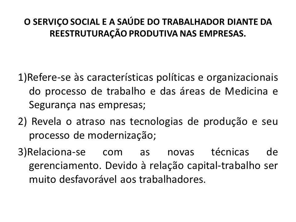 O SERVIÇO SOCIAL E A SAÚDE DO TRABALHADOR DIANTE DA REESTRUTURAÇÃO PRODUTIVA NAS EMPRESAS. 1)Refere-se às características políticas e organizacionais