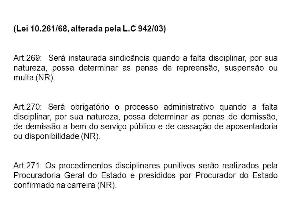 (Lei 10.261/68, alterada pela L.C 942/03) Art.269: Será instaurada sindicância quando a falta disciplinar, por sua natureza, possa determinar as penas