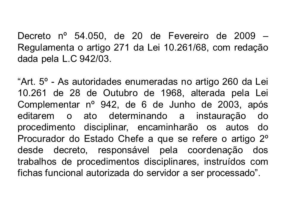 Decreto nº 54.050, de 20 de Fevereiro de 2009 – Regulamenta o artigo 271 da Lei 10.261/68, com redação dada pela L.C 942/03. Art. 5º - As autoridades