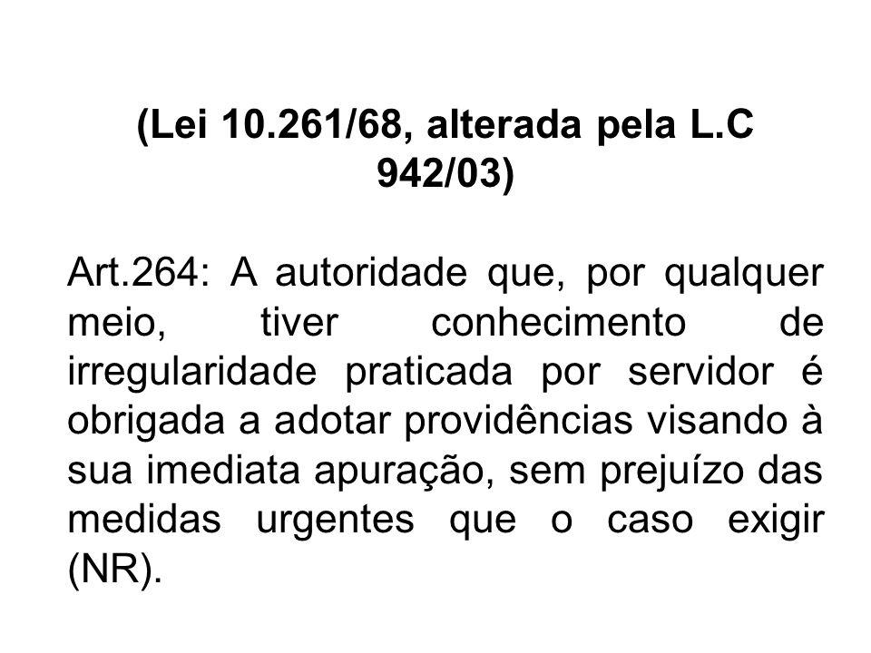 (Lei 10.261/68, alterada pela L.C 942/03) Art.264: A autoridade que, por qualquer meio, tiver conhecimento de irregularidade praticada por servidor é