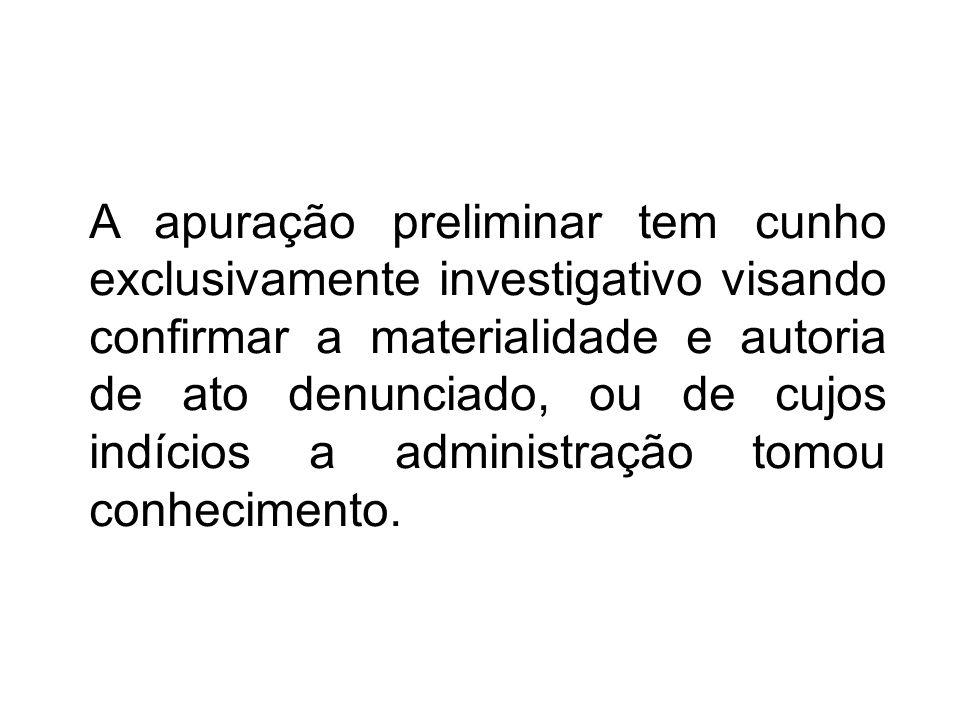 (Lei 10.261/68, alterada pela L.C 942/03) Art.265: A autoridade realizará apuração preliminar de natureza simplesmente investigativa, quando a infração não estiver suficientemente caracterizada ou definida autoria.
