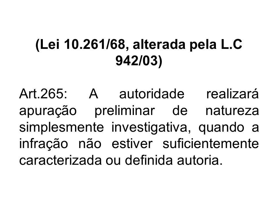 Atenção: Ao final do relatório submetê-lo à consideração superior: (Lei 10.261/68, alterada pela L.C 942/03) Art.265: A autoridade realizara apuração preliminar de natureza simplesmente investigativa, quando a infração não estiver suficientemente caracterizada ou definida autoria.