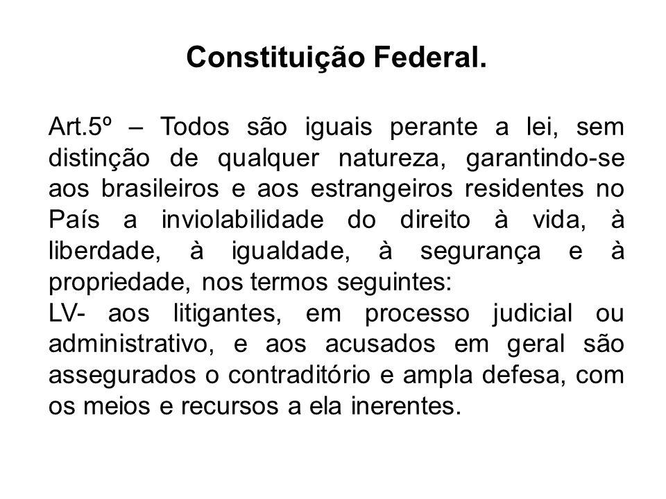 Constituição Federal. Art.5º – Todos são iguais perante a lei, sem distinção de qualquer natureza, garantindo-se aos brasileiros e aos estrangeiros re