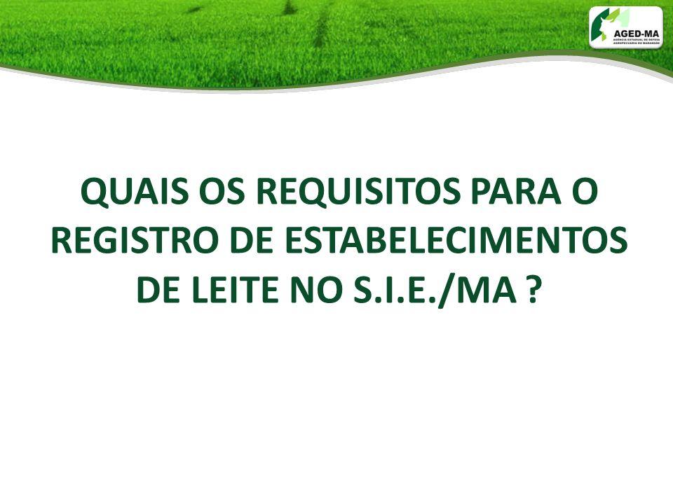 QUAIS OS REQUISITOS PARA O REGISTRO DE ESTABELECIMENTOS DE LEITE NO S.I.E./MA ?