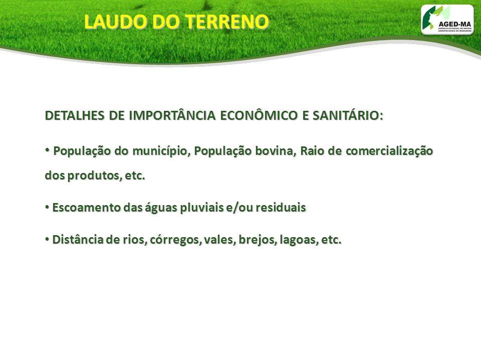LAUDO DO TERRENO DETALHES DE IMPORTÂNCIA ECONÔMICO E SANITÁRIO: População do município, População bovina, Raio de comercialização dos produtos, etc. P