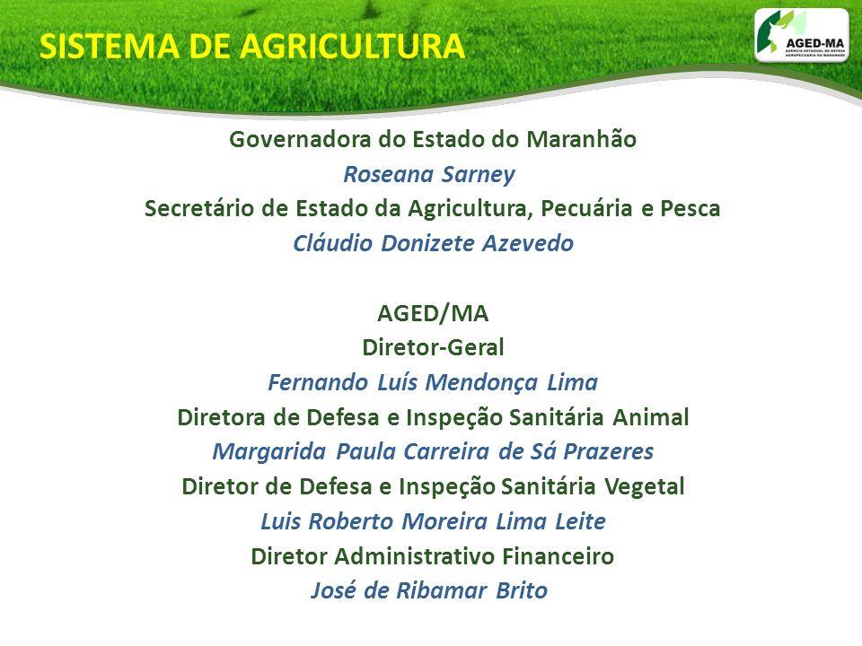 Governadora do Estado do Maranhão Roseana Sarney Secretário de Estado da Agricultura, Pecuária e Pesca Cláudio Donizete Azevedo AGED/MA Diretor-Geral