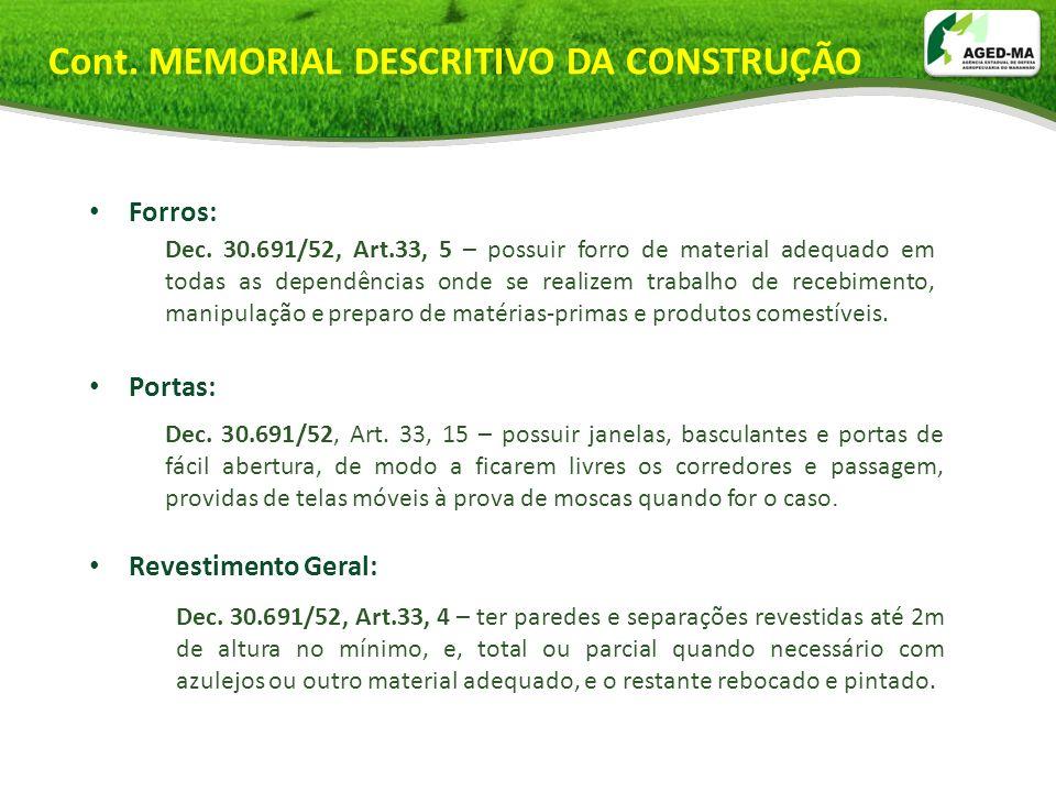 Cont. MEMORIAL DESCRITIVO DA CONSTRUÇÃO Forros: Portas: Revestimento Geral: Dec. 30.691/52, Art.33, 5 – possuir forro de material adequado em todas as