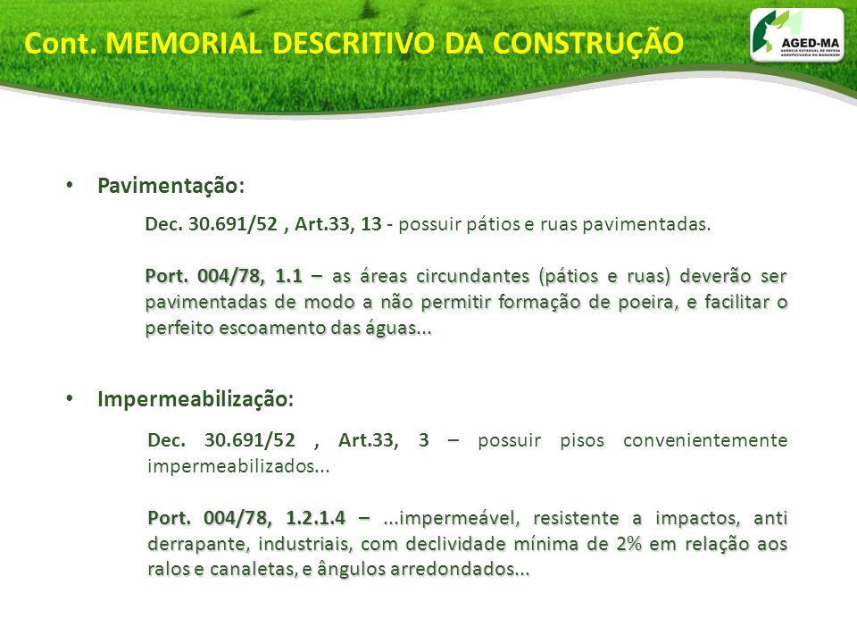 Pavimentação: Impermeabilização: Cont. MEMORIAL DESCRITIVO DA CONSTRUÇÃO Dec. 30.691/52, Art.33, 13 - possuir pátios e ruas pavimentadas. Port. 004/78