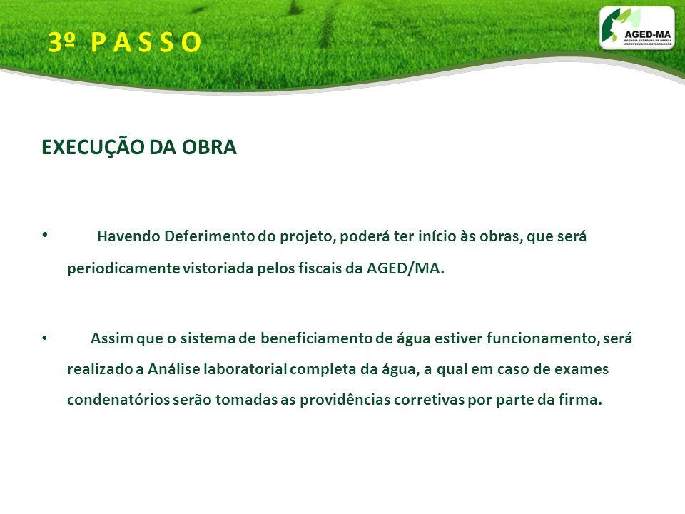 3º P A S S O EXECUÇÃO DA OBRA Havendo Deferimento do projeto, poderá ter início às obras, que será periodicamente vistoriada pelos fiscais da AGED/MA.