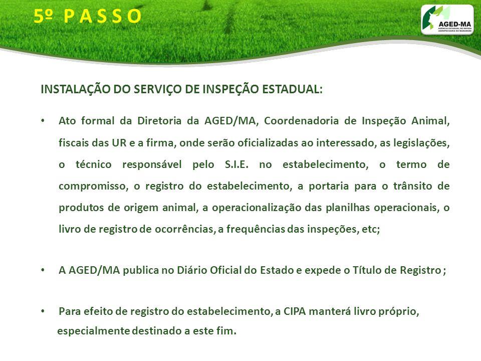 5º P A S S O INSTALAÇÃO DO SERVIÇO DE INSPEÇÃO ESTADUAL: Ato formal da Diretoria da AGED/MA, Coordenadoria de Inspeção Animal, fiscais das UR e a firm