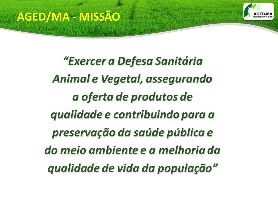 AGED/MA - MISSÃO Exercer a Defesa Sanitária Animal e Vegetal, assegurando a oferta de produtos de qualidade e contribuindo para a preservação da saúde