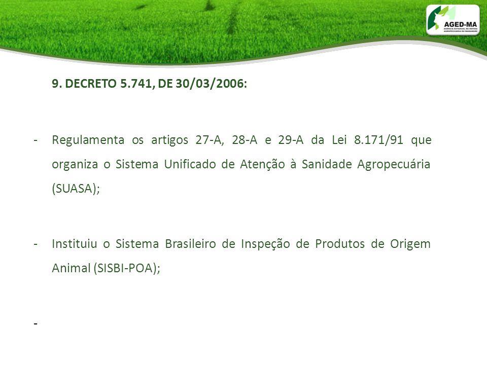 9. DECRETO 5.741, DE 30/03/2006: -Regulamenta os artigos 27-A, 28-A e 29-A da Lei 8.171/91 que organiza o Sistema Unificado de Atenção à Sanidade Agro