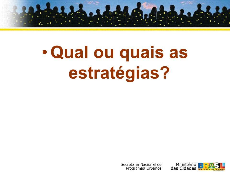 Secretaria Nacional de Programas Urbanos Qual ou quais as estratégias?