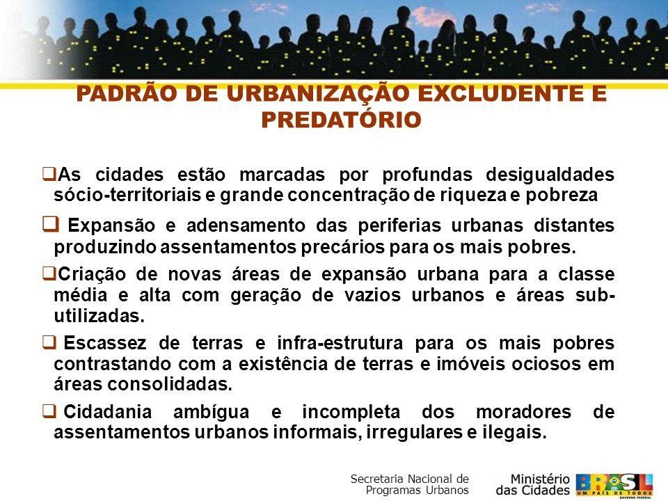 Secretaria Nacional de Programas Urbanos PADRÃO DE URBANIZAÇÃO EXCLUDENTE E PREDATÓRIO As cidades estão marcadas por profundas desigualdades sócio-ter