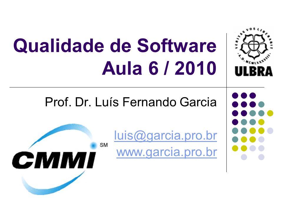 Qualidade de Software Aula 6 / 2010 Prof. Dr. Luís Fernando Garcia luis@garcia.pro.br www.garcia.pro.br