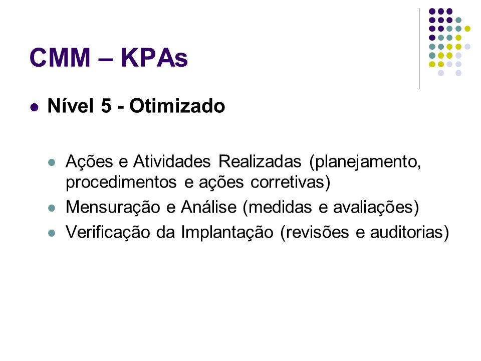 CMM – KPAs Nível 5 - Otimizado Ações e Atividades Realizadas (planejamento, procedimentos e ações corretivas) Mensuração e Análise (medidas e avaliaçõ
