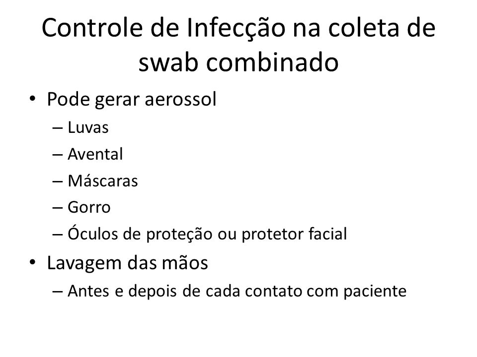 Controle de Infecção na coleta de swab combinado Pode gerar aerossol – Luvas – Avental – Máscaras – Gorro – Óculos de proteção ou protetor facial Lava
