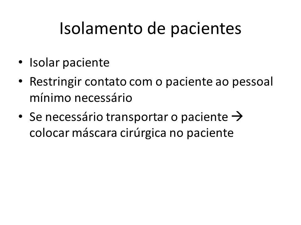 Isolamento de pacientes Isolar paciente Restringir contato com o paciente ao pessoal mínimo necessário Se necessário transportar o paciente colocar má