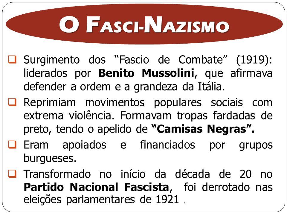 O F ASCI- N AZISMO Surgimento dos Fascio de Combate (1919): liderados por Benito Mussolini, que afirmava defender a ordem e a grandeza da Itália. Repr