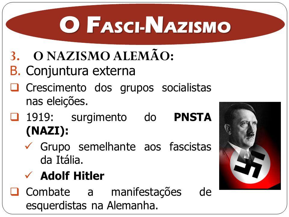 3.O NAZISMO ALEMÃO: O F ASCI- N AZISMO B.Conjuntura externa Crescimento dos grupos socialistas nas eleições. 1919: surgimento do PNSTA (NAZI): Grupo s