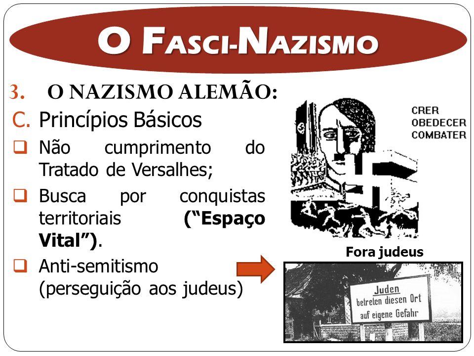 3.O NAZISMO ALEMÃO: O F ASCI- N AZISMO C.Princípios Básicos Não cumprimento do Tratado de Versalhes; Busca por conquistas territoriais (Espaço Vital).