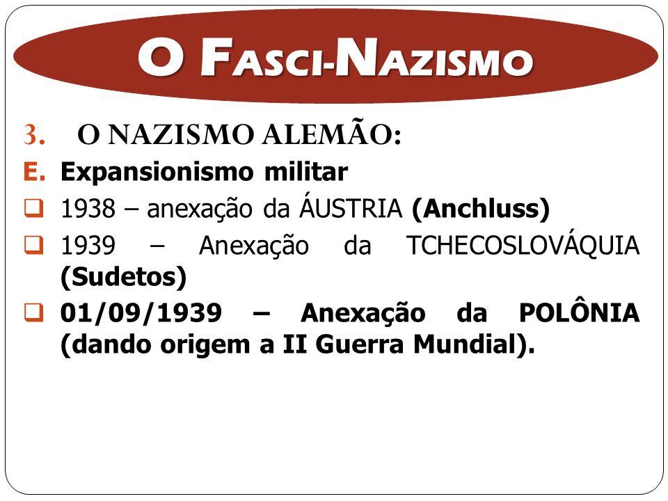 3.O NAZISMO ALEMÃO: O F ASCI- N AZISMO E.Expansionismo militar 1938 – anexação da ÁUSTRIA (Anchluss) 1939 – Anexação da TCHECOSLOVÁQUIA (Sudetos) 01/0