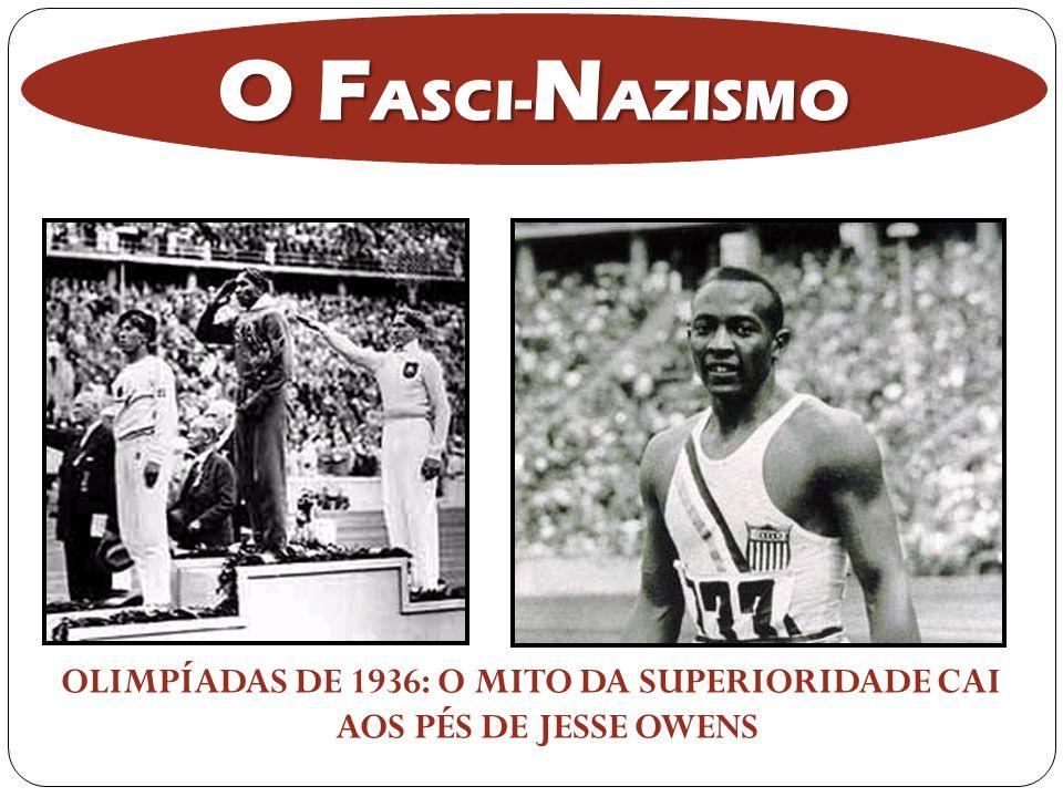 OLIMPÍADAS DE 1936: O MITO DA SUPERIORIDADE CAI AOS PÉS DE JESSE OWENS O F ASCI- N AZISMO