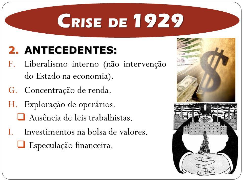 2.ANTECEDENTES: F.Liberalismo interno (não intervenção do Estado na economia). G.Concentração de renda. H.Exploração de operários. Ausência de leis tr