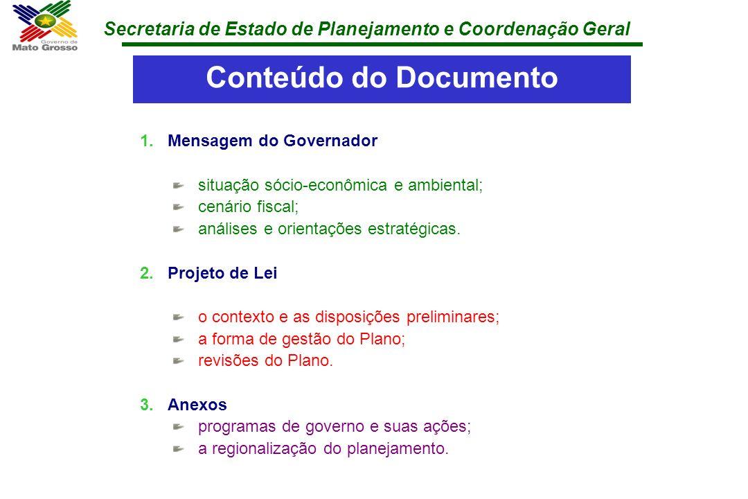 Secretaria de Estado de Planejamento e Coordenação Geral Conteúdo do Documento 1.Mensagem do Governador situação sócio-econômica e ambiental; cenário