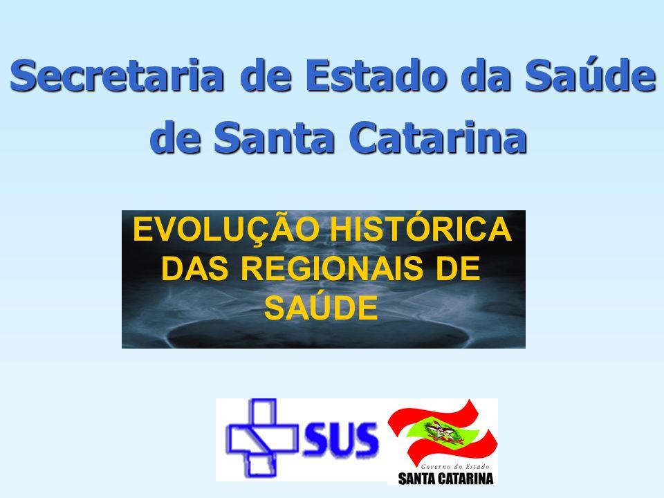 Secretaria de Estado da Saúde de Santa Catarina de Santa Catarina EVOLUÇÃO HISTÓRICA DAS REGIONAIS DE SAÚDE