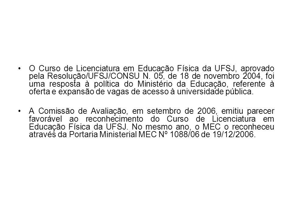 O Curso de Licenciatura em Educação Física da UFSJ, aprovado pela Resolução/UFSJ/CONSU N. 05, de 18 de novembro 2004, foi uma resposta à política do M