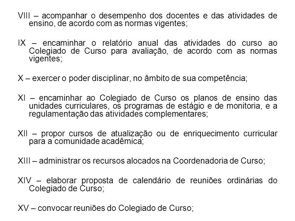VIII – acompanhar o desempenho dos docentes e das atividades de ensino, de acordo com as normas vigentes; IX – encaminhar o relatório anual das ativid