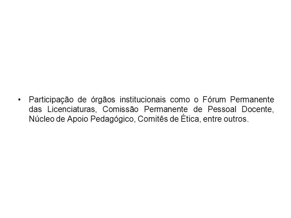 Participação de órgãos institucionais como o Fórum Permanente das Licenciaturas, Comissão Permanente de Pessoal Docente, Núcleo de Apoio Pedagógico, C