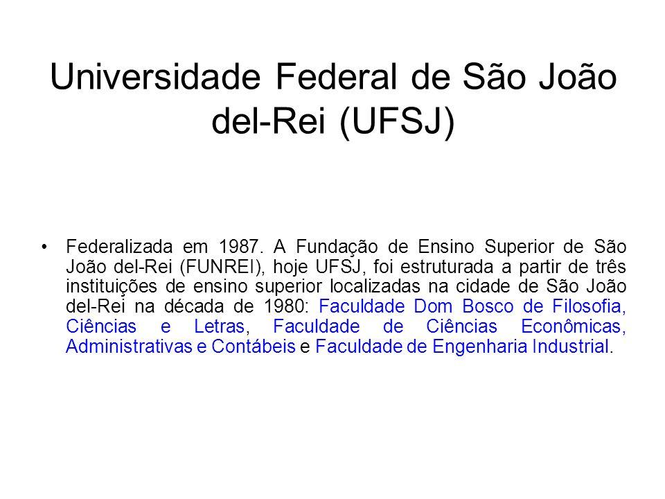 Universidade Federal de São João del-Rei (UFSJ) Federalizada em 1987. A Fundação de Ensino Superior de São João del-Rei (FUNREI), hoje UFSJ, foi estru