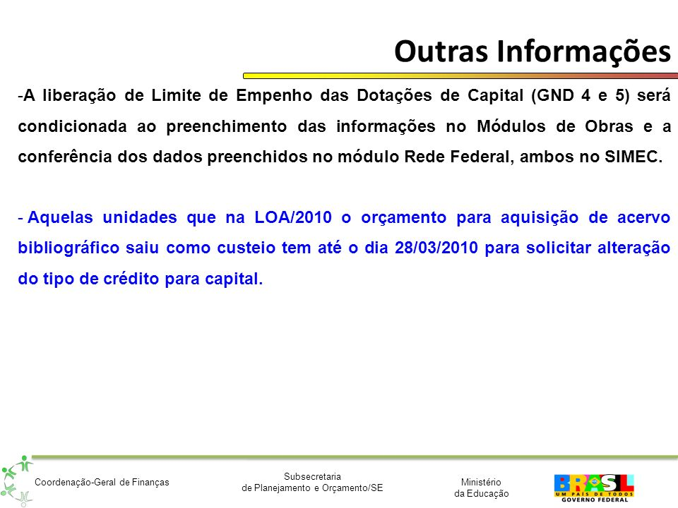 Ministério da Educação Subsecretaria de Planejamento e Orçamento/SE Coordenação-Geral de Finanças Outras Informações -A liberação de Limite de Empenho