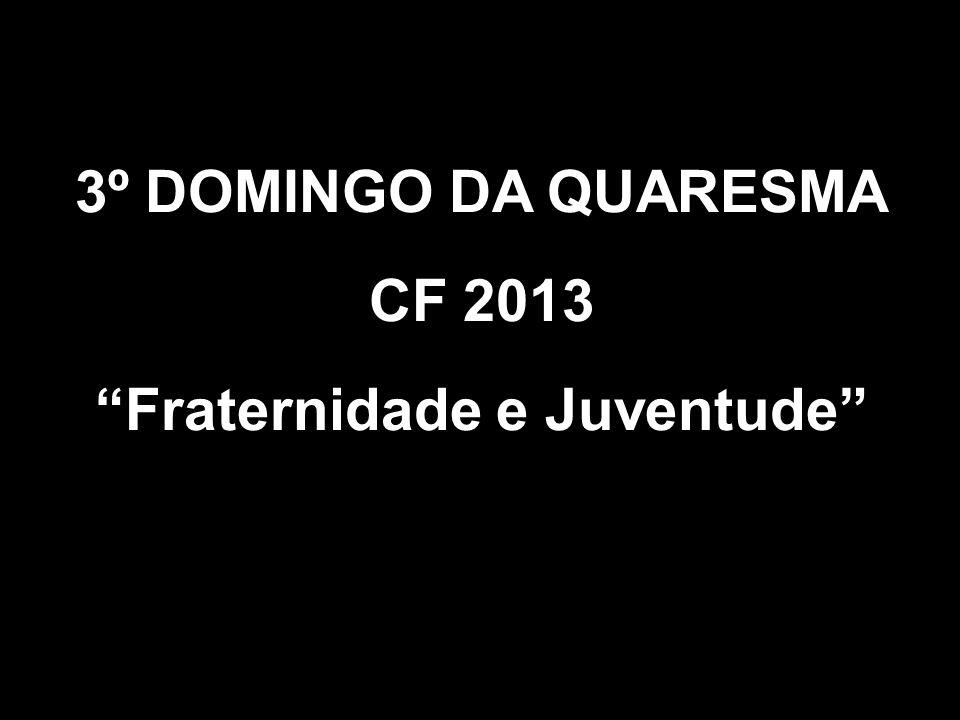 3º DOMINGO DA QUARESMA CF 2013 Fraternidade e Juventude