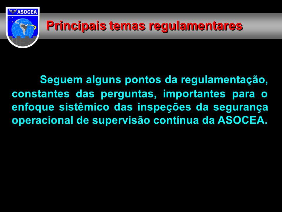 Seguem alguns pontos da regulamentação, constantes das perguntas, importantes para o enfoque sistêmico das inspeções da segurança operacional de supervisão contínua da ASOCEA.