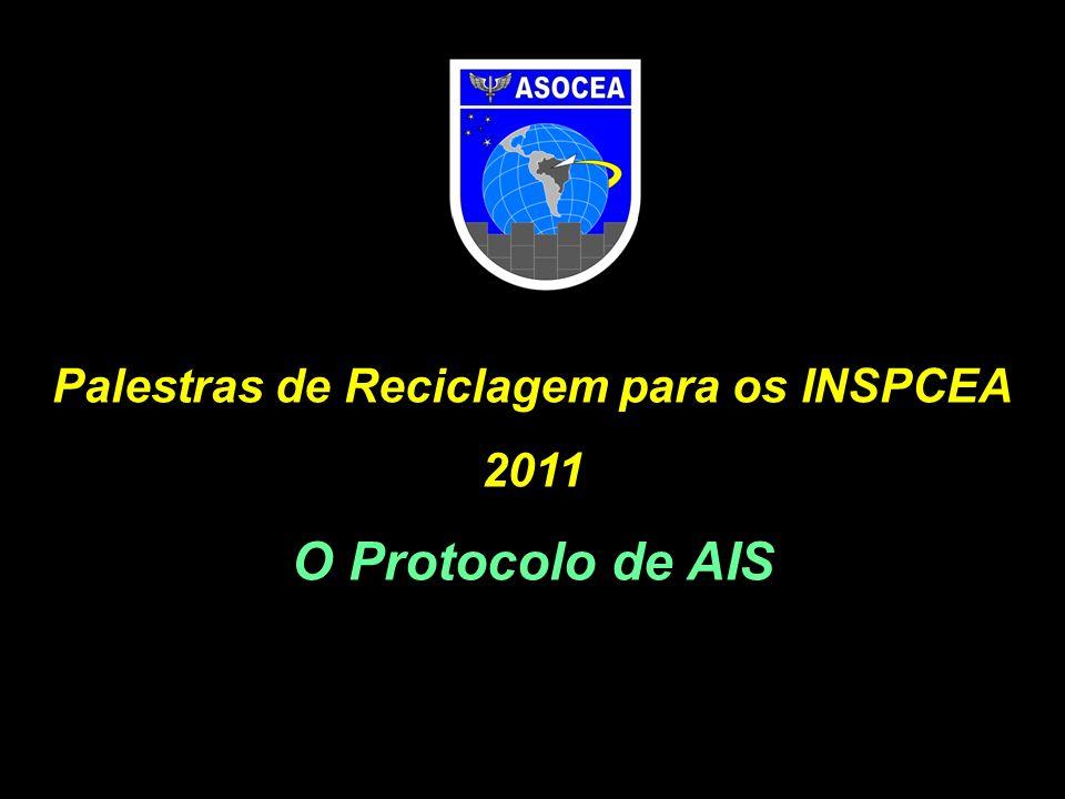 Palestras de Reciclagem para os INSPCEA 2011 O Protocolo de AIS
