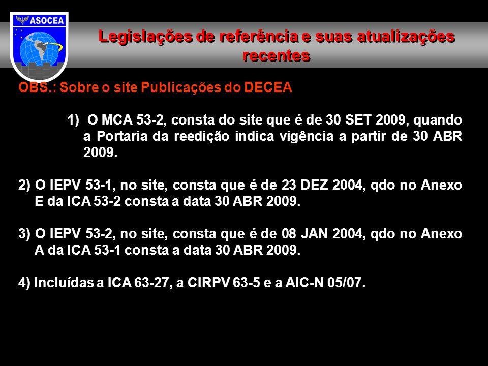 OBS.: Sobre o site Publicações do DECEA 1) O MCA 53-2, consta do site que é de 30 SET 2009, quando a Portaria da reedição indica vigência a partir de 30 ABR 2009.