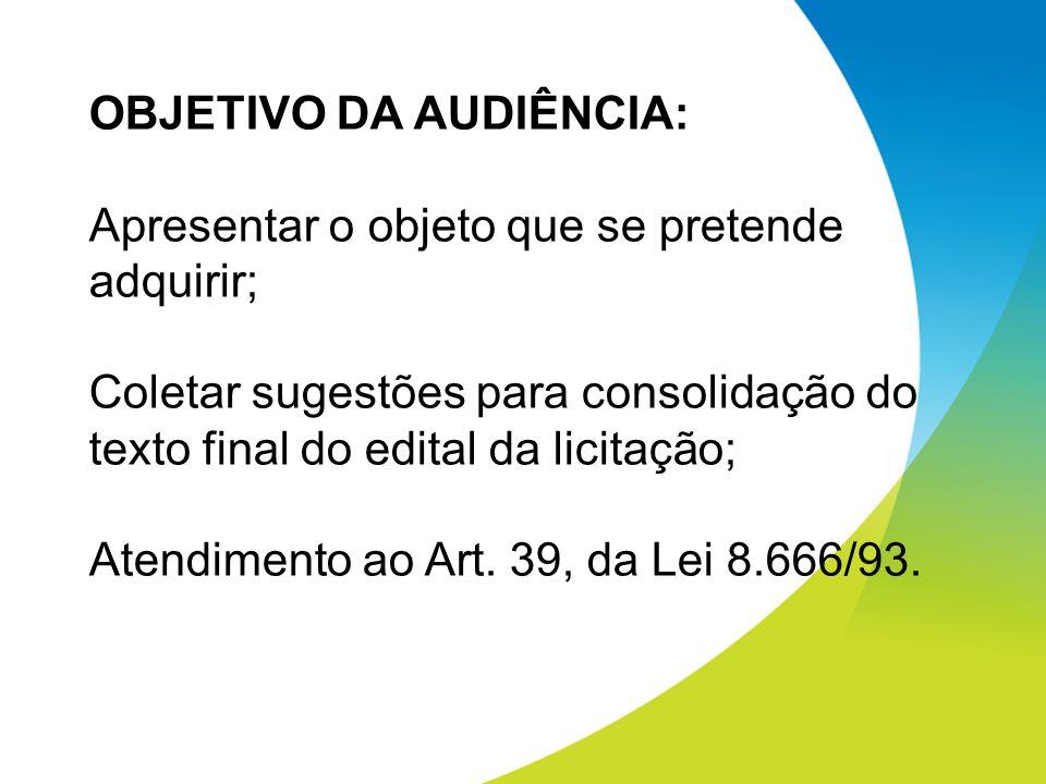 OBJETIVO DA AUDIÊNCIA: Apresentar o objeto que se pretende adquirir; Coletar sugestões para consolidação do texto final do edital da licitação; Atendi