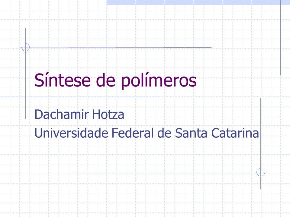 Síntese de polímeros Dachamir Hotza Universidade Federal de Santa Catarina
