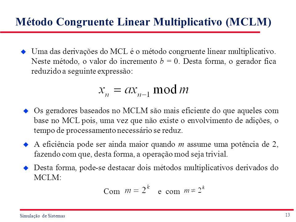 13 Simulação de Sistemas Método Congruente Linear Multiplicativo (MCLM) u Uma das derivações do MCL é o método congruente linear multiplicativo. Neste