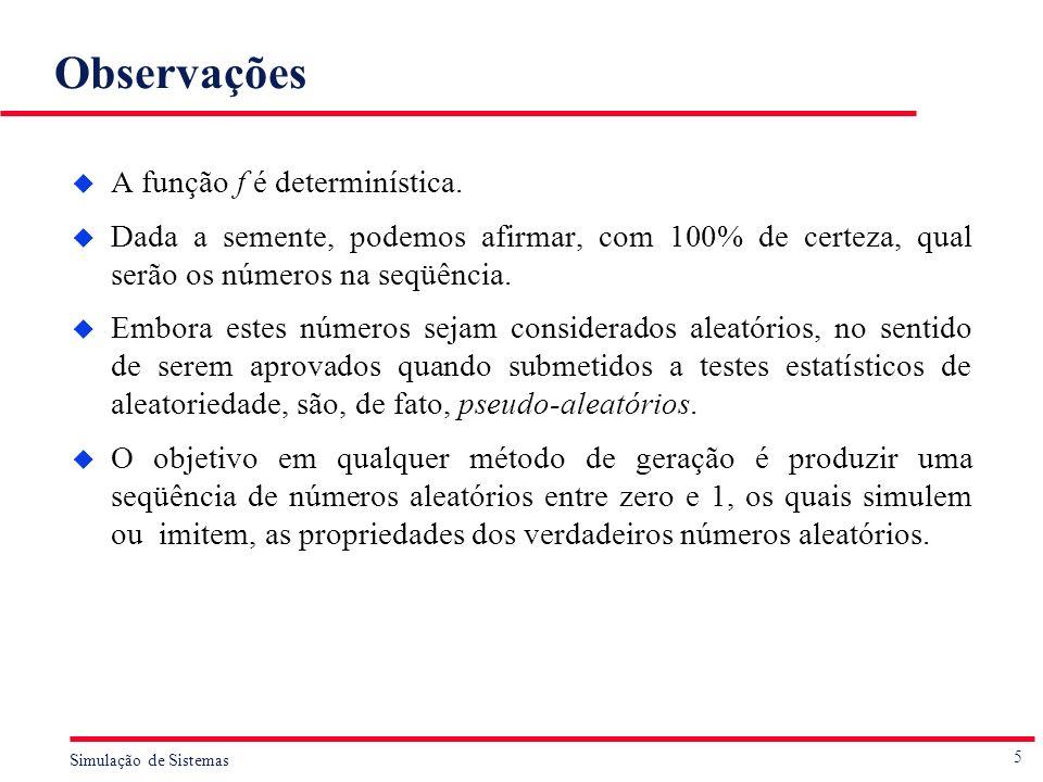 5 Simulação de Sistemas Observações u A função f é determinística. u Dada a semente, podemos afirmar, com 100% de certeza, qual serão os números na se