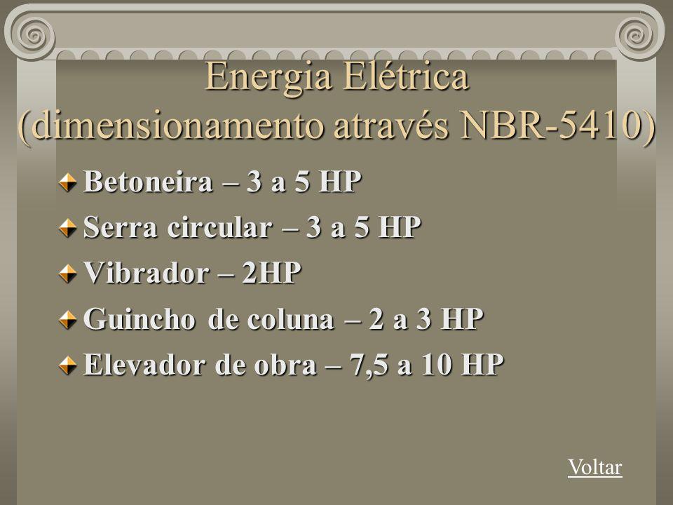Energia Elétrica (dimensionamento através NBR-5410) Betoneira – 3 a 5 HP Serra circular – 3 a 5 HP Vibrador – 2HP Guincho de coluna – 2 a 3 HP Elevado