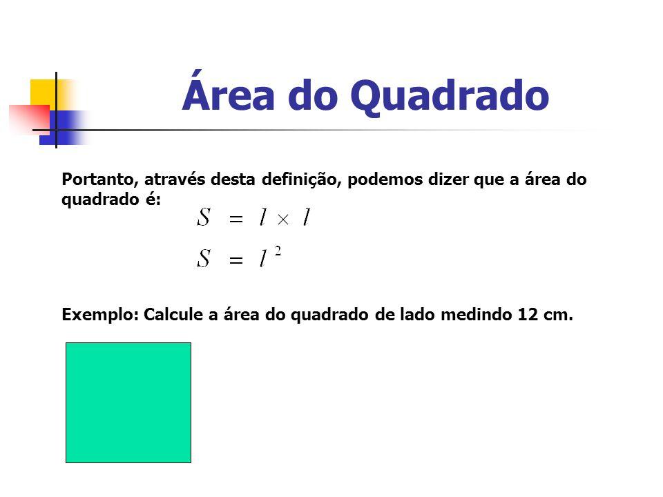 Área do Retângulo De acordo com a definição do quadrado, o retângulo também se aplica.